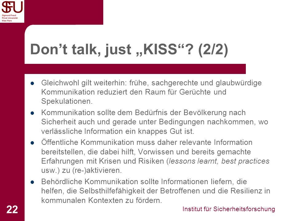 Institut für Sicherheitsforschung 22 Dont talk, just KISS? (2/2) Gleichwohl gilt weiterhin: frühe, sachgerechte und glaubwürdige Kommunikation reduzie