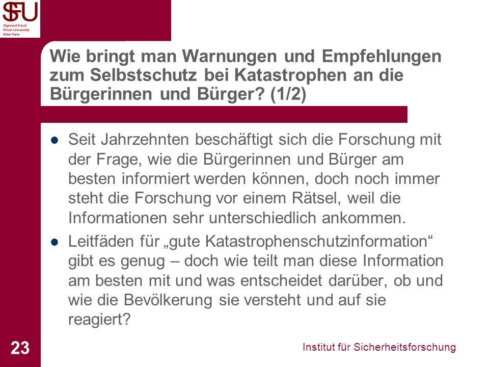 Institut für Sicherheitsforschung 23 Wie bringt man Warnungen und Empfehlungen zum Selbstschutz bei Katastrophen an die Bürgerinnen und Bürger? (1/2)