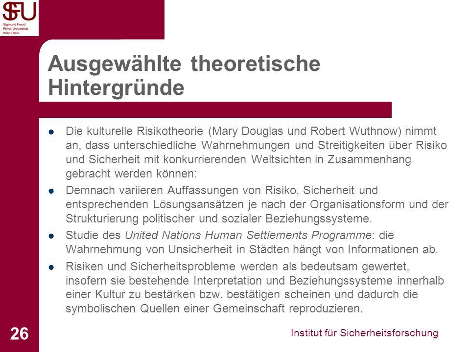 Institut für Sicherheitsforschung 26 Ausgewählte theoretische Hintergründe Die kulturelle Risikotheorie (Mary Douglas und Robert Wuthnow) nimmt an, da
