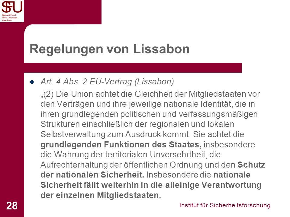 Institut für Sicherheitsforschung 28 Regelungen von Lissabon Art. 4 Abs. 2 EU-Vertrag (Lissabon) (2) Die Union achtet die Gleichheit der Mitgliedstaat