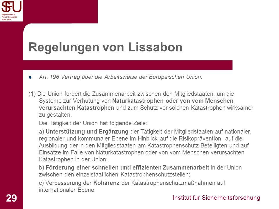 Institut für Sicherheitsforschung 29 Regelungen von Lissabon Art. 196 Vertrag über die Arbeitsweise der Europäischen Union: (1) Die Union fördert die