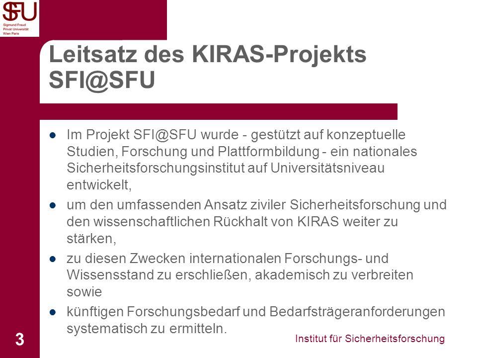 Institut für Sicherheitsforschung 3 Leitsatz des KIRAS-Projekts SFI@SFU Im Projekt SFI@SFU wurde - gestützt auf konzeptuelle Studien, Forschung und Pl