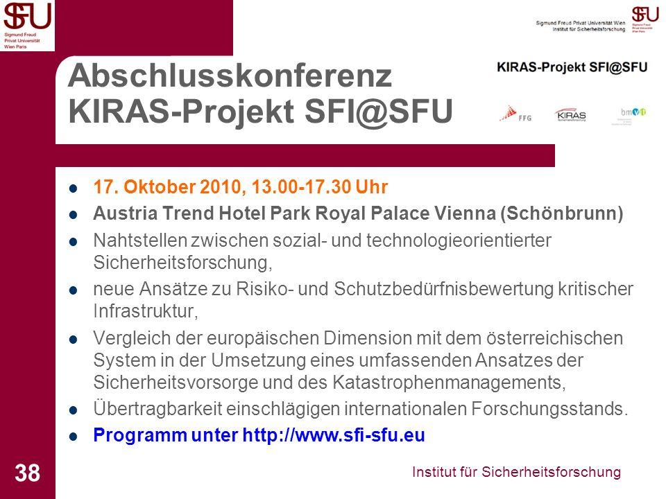 Institut für Sicherheitsforschung 38 Abschlusskonferenz KIRAS-Projekt SFI@SFU 17. Oktober 2010, 13.00-17.30 Uhr Austria Trend Hotel Park Royal Palace
