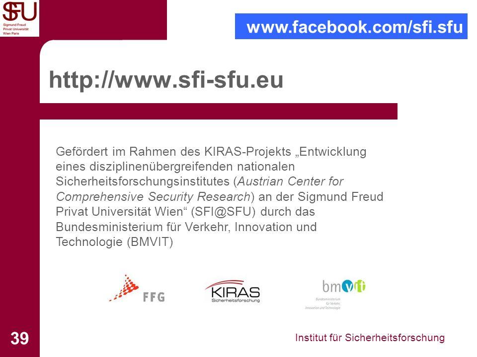 Institut für Sicherheitsforschung 39 http://www.sfi-sfu.eu Gefördert im Rahmen des KIRAS-Projekts Entwicklung eines disziplinenübergreifenden national