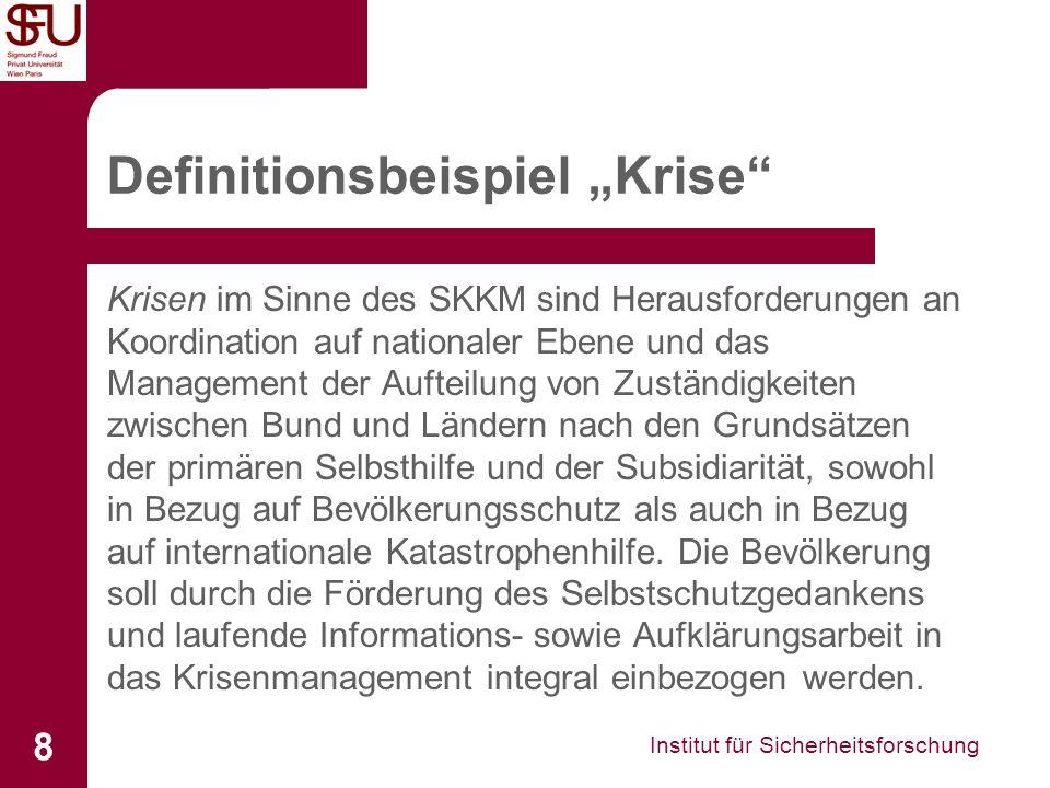 Institut für Sicherheitsforschung 8 Definitionsbeispiel Krise Krisen im Sinne des SKKM sind Herausforderungen an Koordination auf nationaler Ebene und