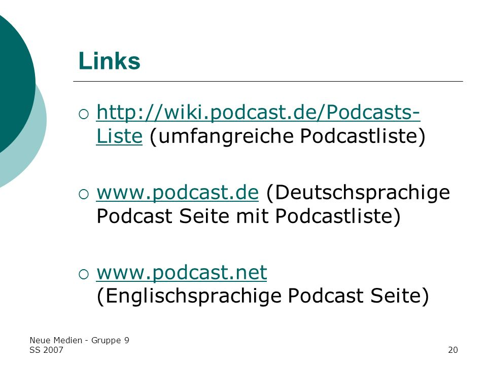 Neue Medien - Gruppe 9 SS 200720 Links http://wiki.podcast.de/Podcasts- Liste (umfangreiche Podcastliste) http://wiki.podcast.de/Podcasts- Liste www.p