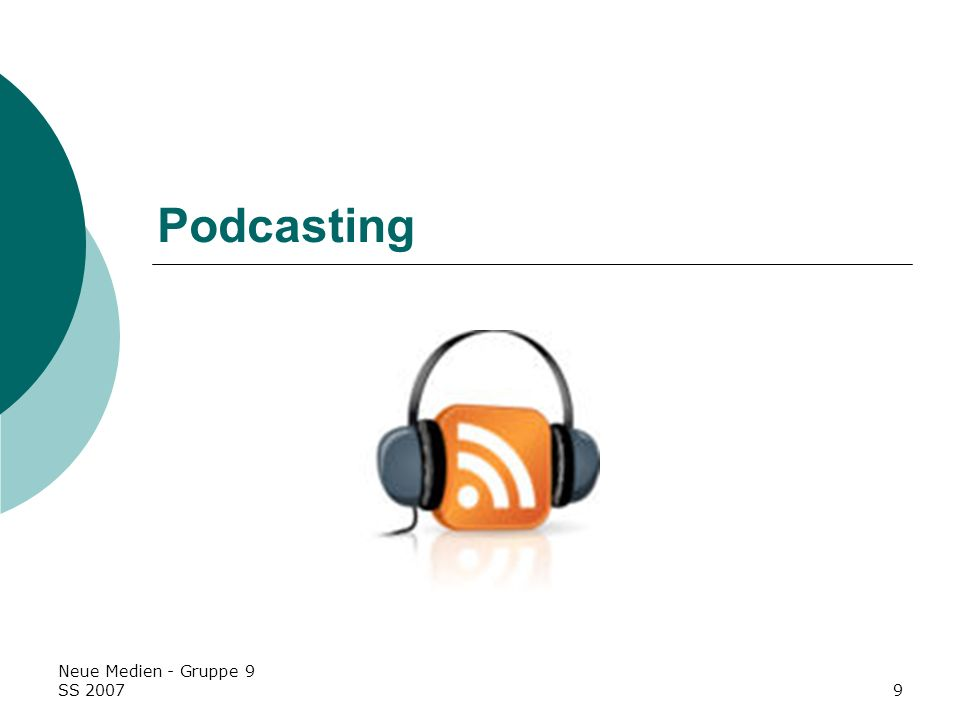 Neue Medien - Gruppe 9 SS 20079 Podcasting