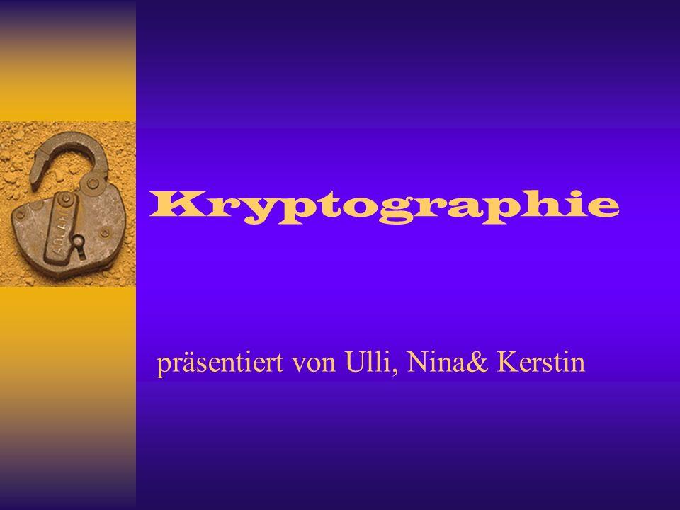Kryptographie präsentiert von Ulli, Nina& Kerstin