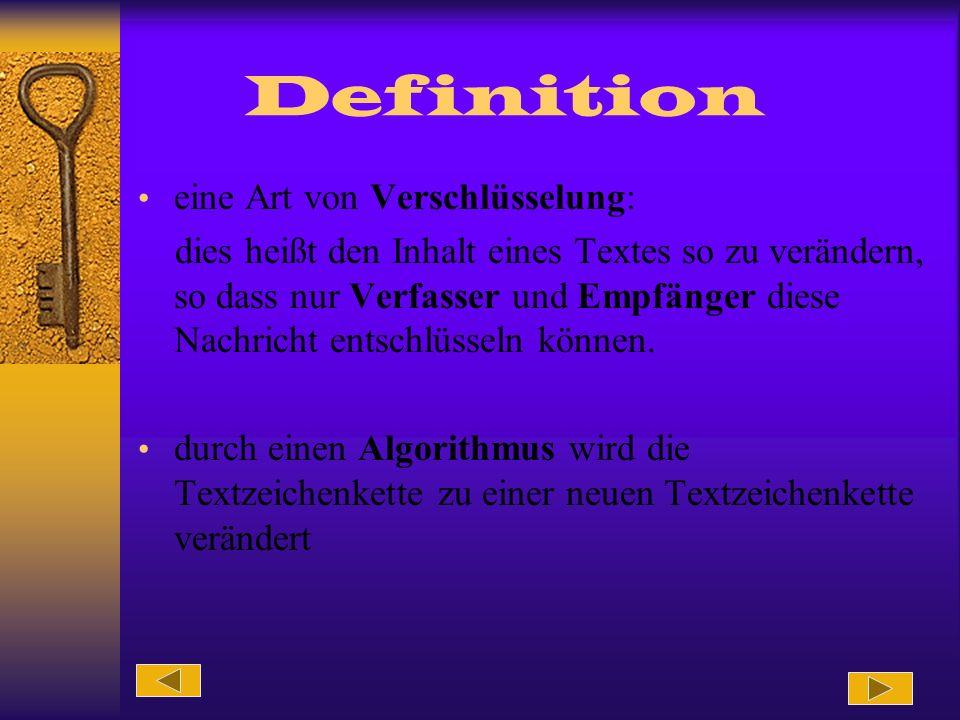 Definition eine Art von Verschlüsselung: dies heißt den Inhalt eines Textes so zu verändern, so dass nur Verfasser und Empfänger diese Nachricht entsc