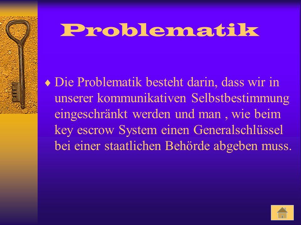 Problematik Die Problematik besteht darin, dass wir in unserer kommunikativen Selbstbestimmung eingeschränkt werden und man, wie beim key escrow Syste