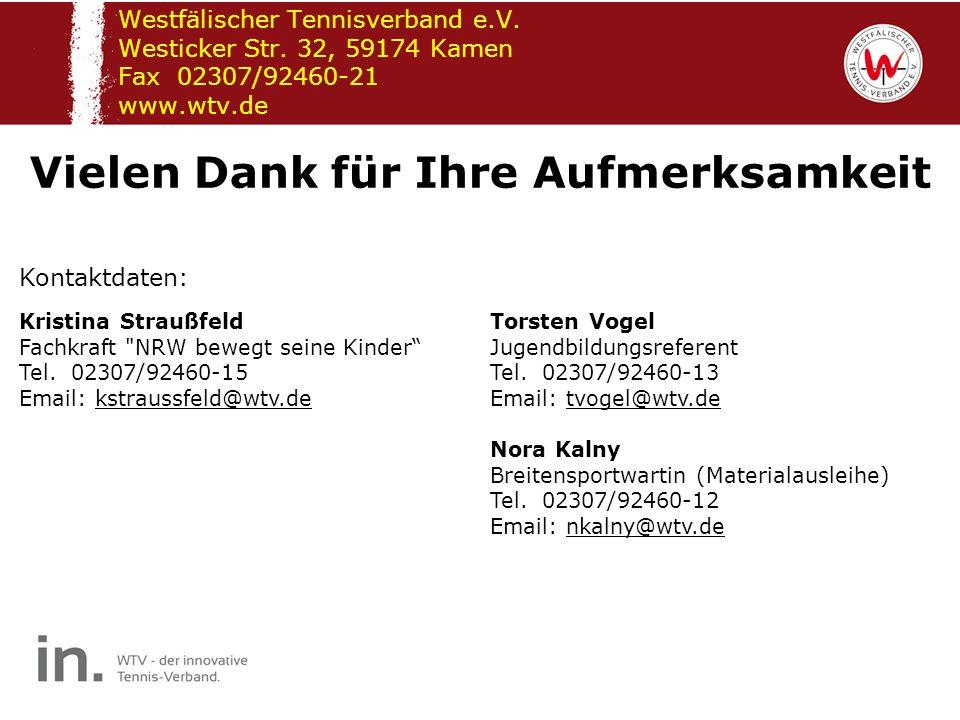 Westfälischer Tennisverband e.V. Westicker Str. 32, 59174 Kamen Fax 02307/92460-21 www.wtv.de Vielen Dank für Ihre Aufmerksamkeit Kristina Straußfeld