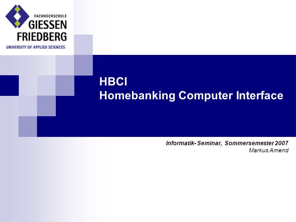 HBCI – Homebanking Computer Interface 22 Sicherheit HBCI signiert und verschlüsselt die meisten Nachrichten Dafür werden folgende Vorgänge und Algorithmen benötigt: Hashing MAC Verschlüsselung DES RSA DDV RDH