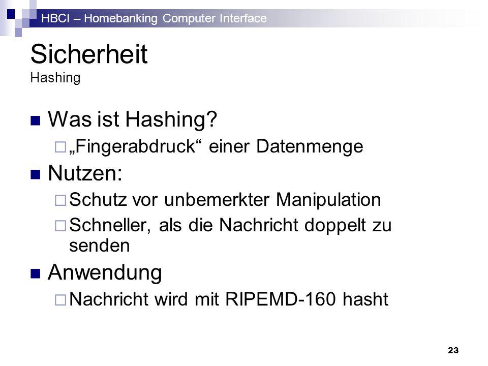HBCI – Homebanking Computer Interface 23 Sicherheit Hashing Was ist Hashing? Fingerabdruck einer Datenmenge Nutzen: Schutz vor unbemerkter Manipulatio