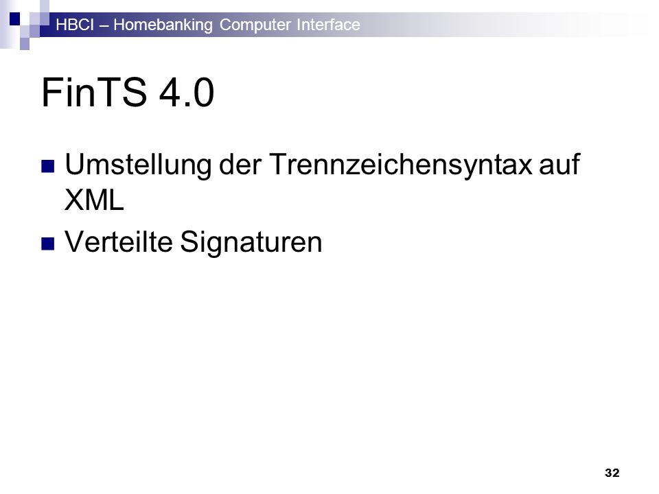 HBCI – Homebanking Computer Interface 32 FinTS 4.0 Umstellung der Trennzeichensyntax auf XML Verteilte Signaturen