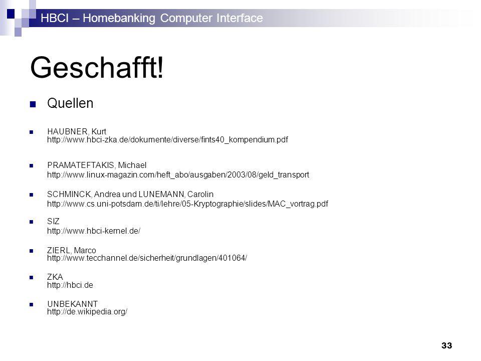 HBCI – Homebanking Computer Interface 33 Geschafft! Quellen HAUBNER, Kurt http://www.hbci-zka.de/dokumente/diverse/fints40_kompendium.pdf PRAMATEFTAKI