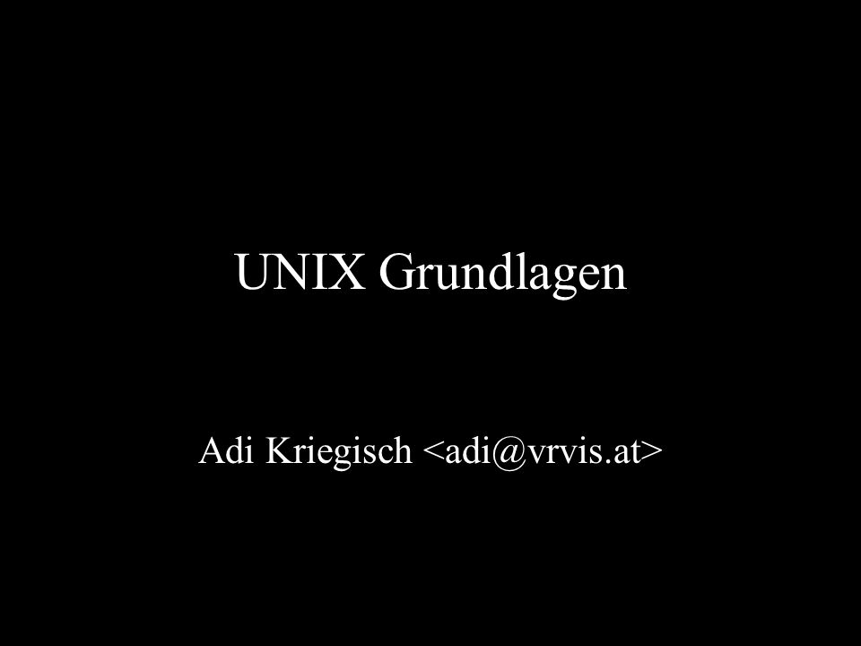 UNIX Grundlagen - Überblick Ablauf - Überblick Geschichte von UNIX UNIX-Konzepte Grundlagen im Umgang mit UNIX » Verwenden einer Shell » einfache Befehle » bewegen im Netzwerk Fragen, Antworten und noch mehr Beispiele