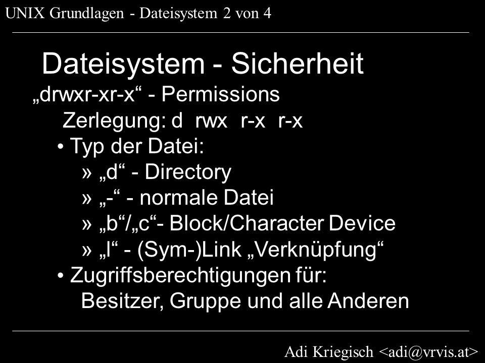 Adi Kriegisch UNIX Grundlagen - Dateisystem 2 von 4 Dateisystem - Sicherheit drwxr-xr-x - Permissions Zerlegung: d rwx r-x r-x Typ der Datei: » d - Di