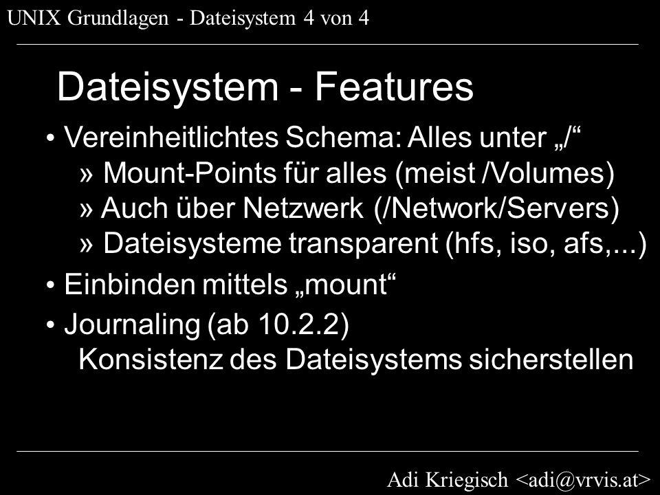 Adi Kriegisch UNIX Grundlagen - Dateisystem 4 von 4 Dateisystem - Features Vereinheitlichtes Schema: Alles unter / » Mount-Points für alles (meist /Vo
