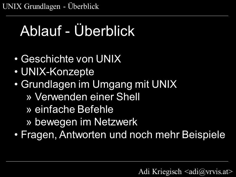 Adi Kriegisch UNIX Grundlagen - Dateisystem 4 von 4 Dateisystem - Features Vereinheitlichtes Schema: Alles unter / » Mount-Points für alles (meist /Volumes) » Auch über Netzwerk (/Network/Servers) » Dateisysteme transparent (hfs, iso, afs,...) Einbinden mittels mount Journaling (ab 10.2.2) Konsistenz des Dateisystems sicherstellen