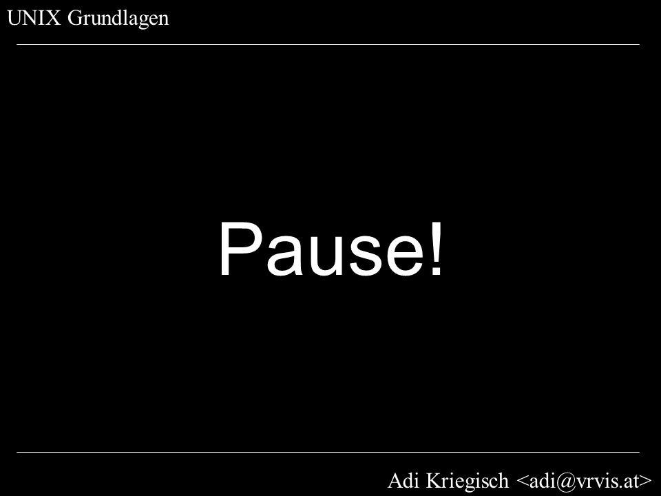 Adi Kriegisch UNIX Grundlagen Pause!