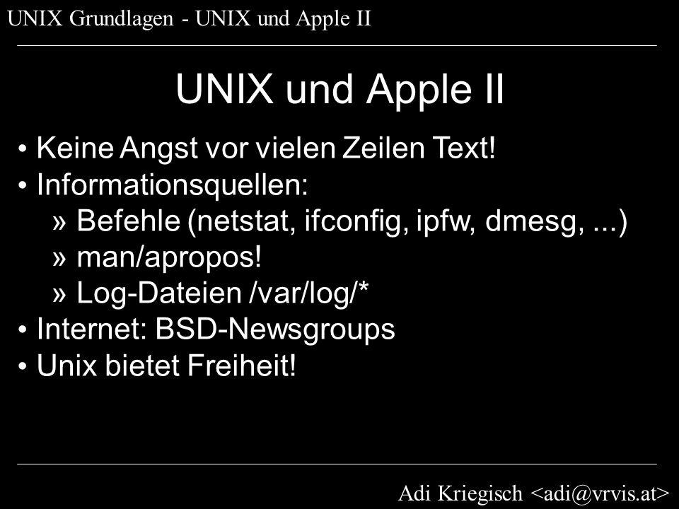 Adi Kriegisch UNIX Grundlagen - UNIX und Apple II UNIX und Apple II Keine Angst vor vielen Zeilen Text! Informationsquellen: » Befehle (netstat, ifcon