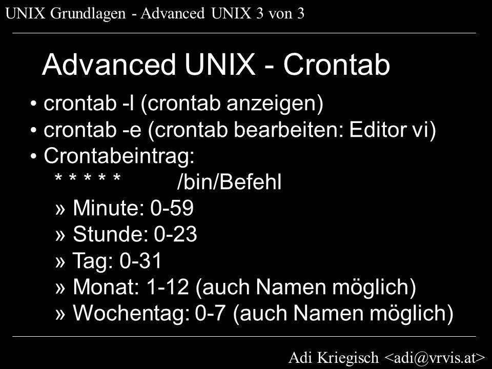Adi Kriegisch UNIX Grundlagen - Advanced UNIX 3 von 3 Advanced UNIX - Crontab crontab -l (crontab anzeigen) crontab -e (crontab bearbeiten: Editor vi)