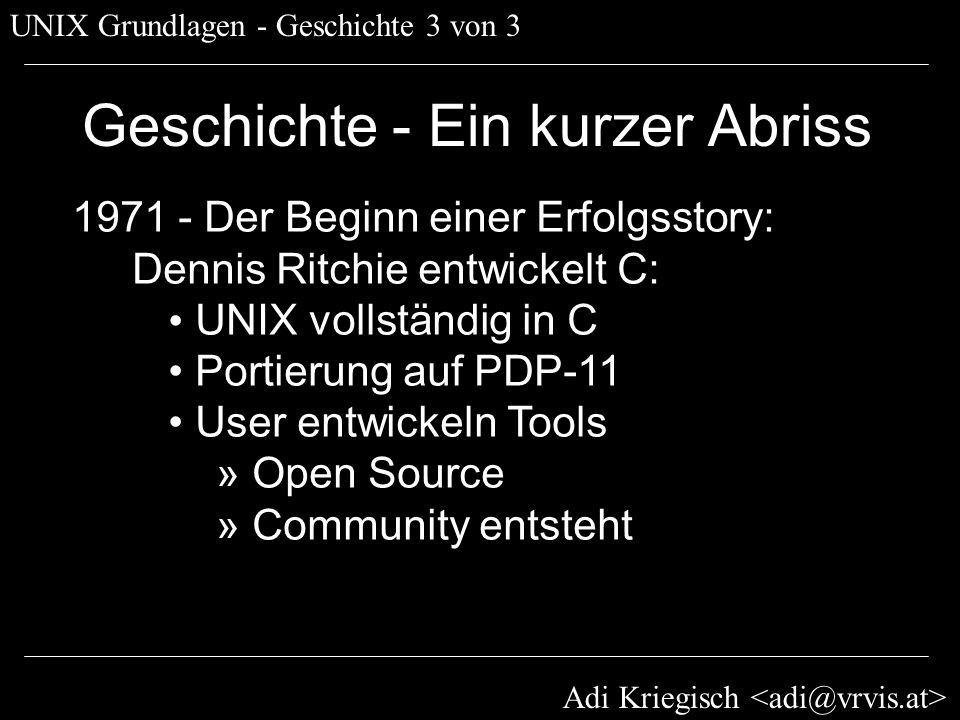 Adi Kriegisch UNIX Grundlagen - Shell 3 von 4 Die Shell - Navigation (cd) cd - Verzeichnis wechseln: [equinox:~] adi% cd /Users [equinox:/Users] adi% Absolute Pfade: /Users Relative Pfade: ».