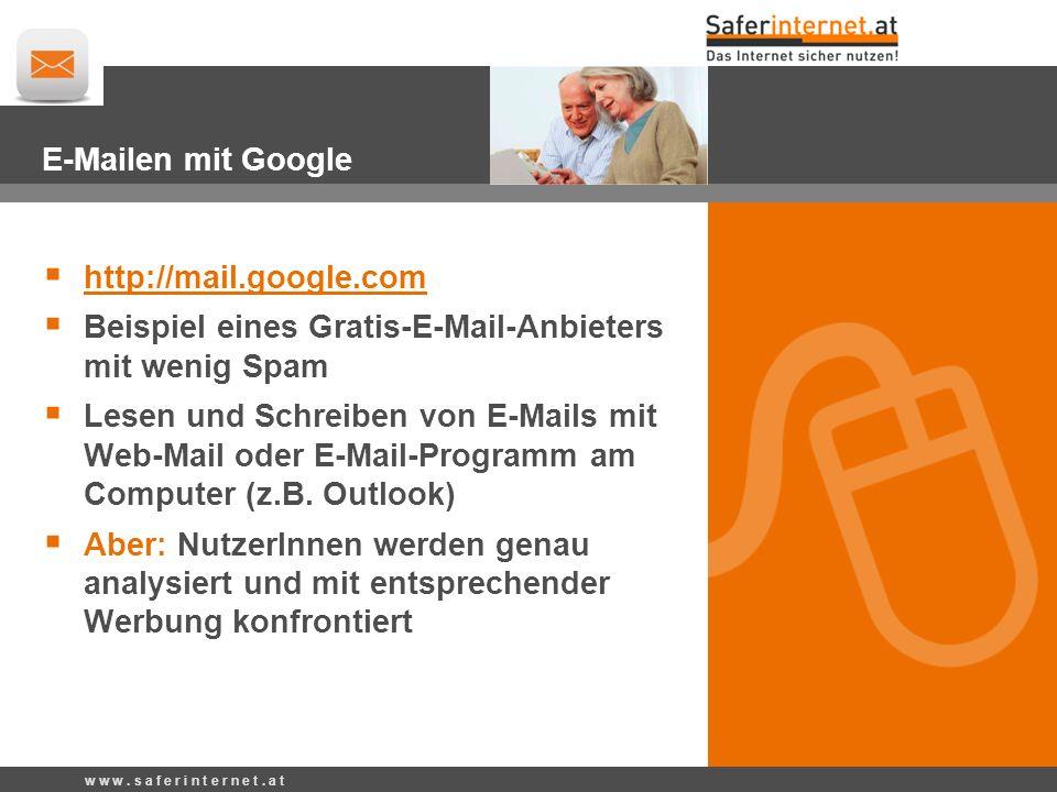 w w w. s a f e r i n t e r n e t. a t Google Mail: Konto anlegen http://mail.google.com