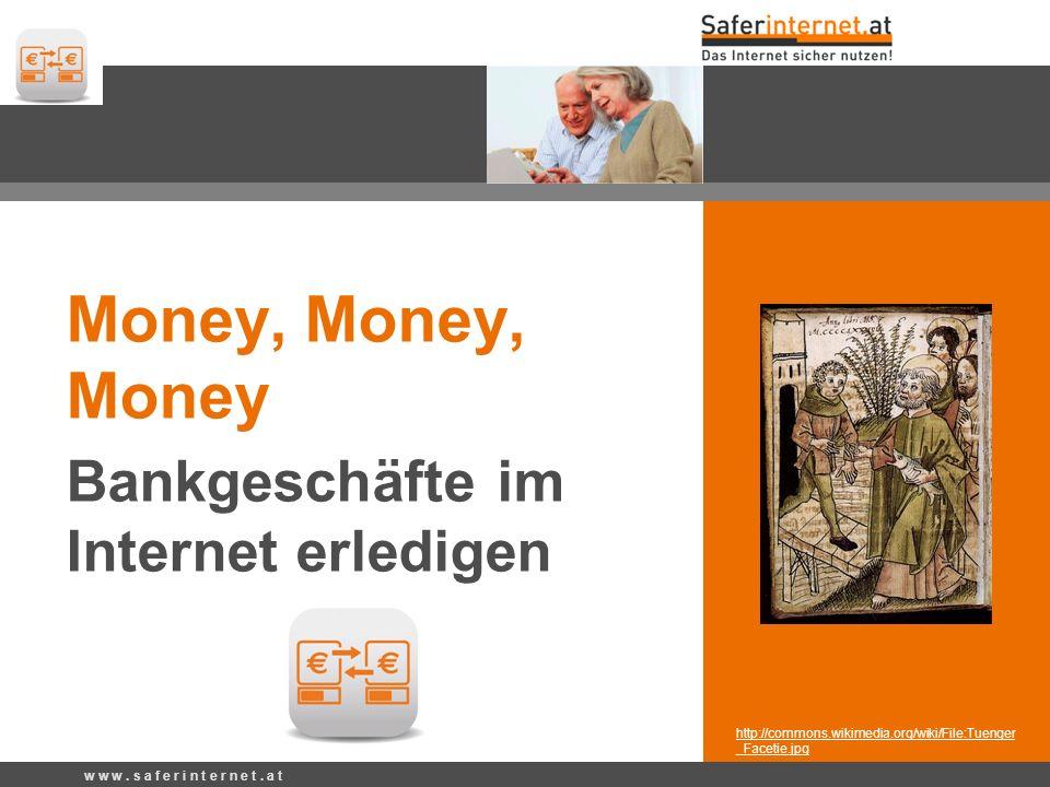http://commons.wikimedia.org/wiki/File:Tuenger _Facetie.jpg Money, Money, Money Bankgeschäfte im Internet erledigen w w w. s a f e r i n t e r n e t.