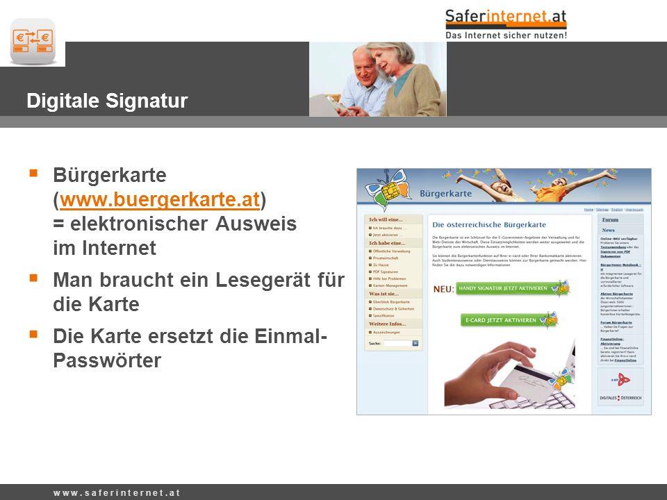 Digitale Signatur Bürgerkarte (www.buergerkarte.at) = elektronischer Ausweis im Internetwww.buergerkarte.at Man braucht ein Lesegerät für die Karte Die Karte ersetzt die Einmal- Passwörter w w w.