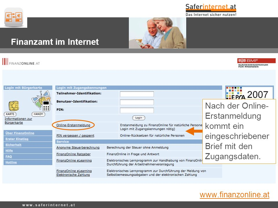 Finanzamt im Internet: www.finanzonline.at Nach der Online- Erstanmeldung kommt ein eingeschriebener Brief mit den Zugangsdaten. Finanzamt im Internet