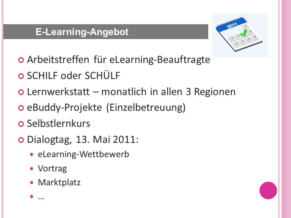 Arbeitstreffen für eLearning-Beauftragte SCHILF oder SCHÜLF Lernwerkstatt – monatlich in allen 3 Regionen eBuddy-Projekte (Einzelbetreuung) Selbstlernkurs Dialogtag, 13.