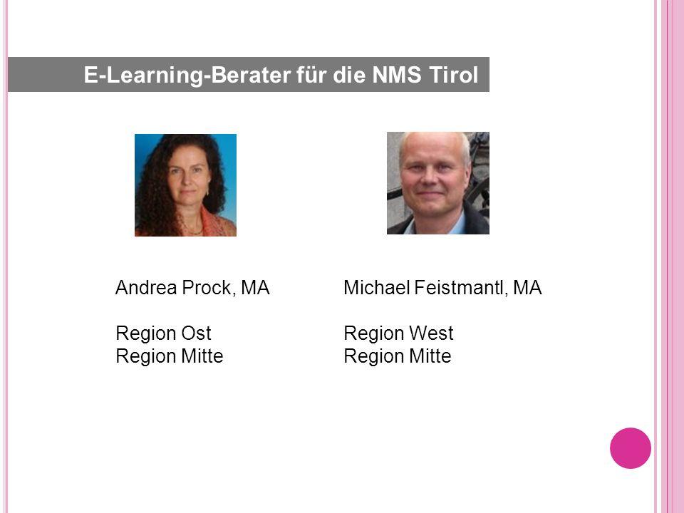 Andrea Prock, MA Region Ost Region Mitte Michael Feistmantl, MA Region West Region Mitte E-Learning-Berater für die NMS Tirol
