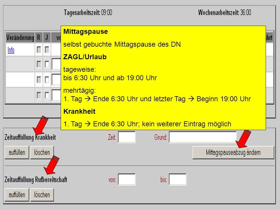Mittagspause selbst gebuchte Mittagspause des DN ZAGL/Urlaub tageweise: bis 6:30 Uhr und ab 19:00 Uhr mehrtägig: 1. Tag Ende 6:30 Uhr und letzter Tag