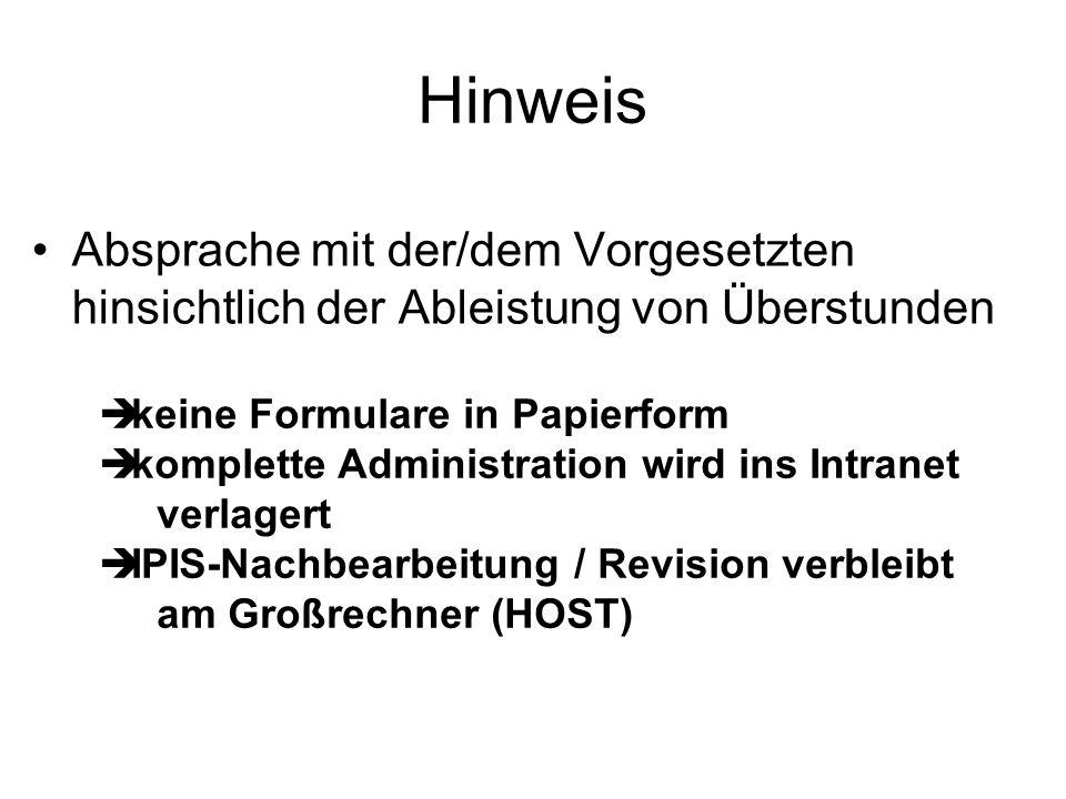 Hinweis Absprache mit der/dem Vorgesetzten hinsichtlich der Ableistung von Überstunden keine Formulare in Papierform komplette Administration wird ins Intranet verlagert IPIS-Nachbearbeitung / Revision verbleibt am Großrechner (HOST)