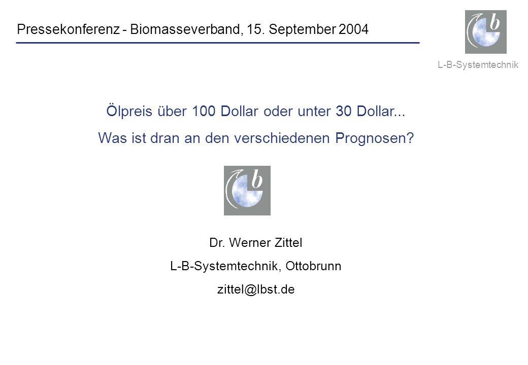 L-B-Systemtechnik www.lbst.de Ölpreis über 100 Dollar oder unter 30 Dollar... Was ist dran an den verschiedenen Prognosen? Dr. Werner Zittel L-B-Syste