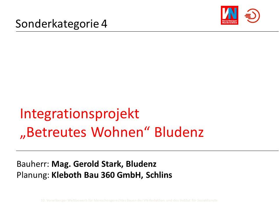 Bauherr: Mag. Gerold Stark, Bludenz Planung: Kleboth Bau 360 GmbH, Schlins Integrationsprojekt Betreutes Wohnen Bludenz Sonderkategorie 4 10. Vorarlbe