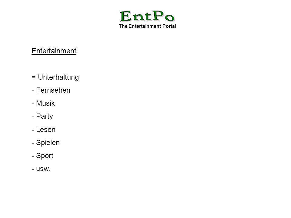 The Entertainment Portal Entertainment = Unterhaltung - Fernsehen - Musik - Party - Lesen - Spielen - Sport - usw.