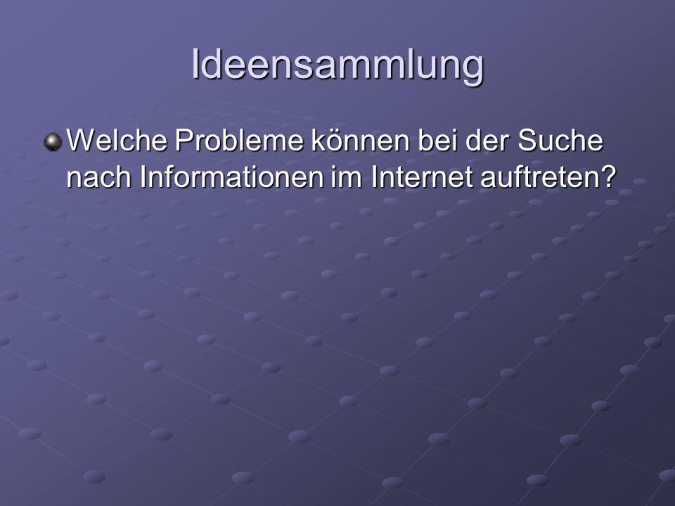 Ideensammlung Welche Probleme können bei der Suche nach Informationen im Internet auftreten?