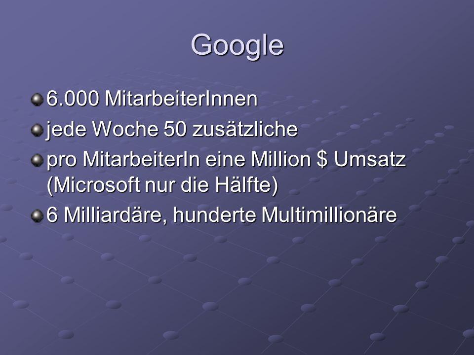 6.000 MitarbeiterInnen jede Woche 50 zusätzliche pro MitarbeiterIn eine Million $ Umsatz (Microsoft nur die Hälfte) 6 Milliardäre, hunderte Multimilli