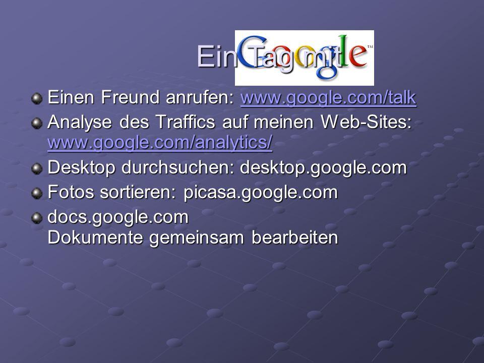 Einen Freund anrufen: www.google.com/talk www.google.com/talk Analyse des Traffics auf meinen Web-Sites: www.google.com/analytics/ www.google.com/anal