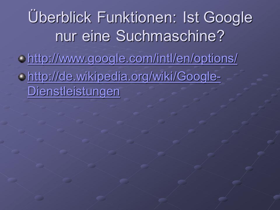 Überblick Funktionen: Ist Google nur eine Suchmaschine? http://www.google.com/intl/en/options/ http://de.wikipedia.org/wiki/Google- Dienstleistungen h