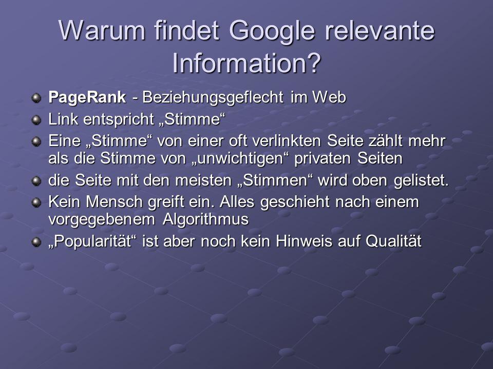 Warum findet Google relevante Information? PageRank - Beziehungsgeflecht im Web Link entspricht Stimme Eine Stimme von einer oft verlinkten Seite zähl