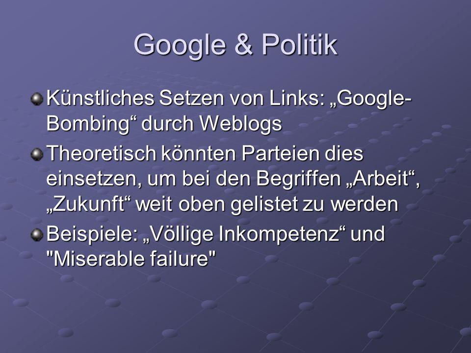 Google & Politik Künstliches Setzen von Links: Google- Bombing durch Weblogs Theoretisch könnten Parteien dies einsetzen, um bei den Begriffen Arbeit,
