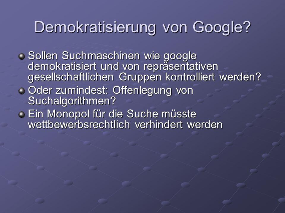 Demokratisierung von Google? Sollen Suchmaschinen wie google demokratisiert und von repräsentativen gesellschaftlichen Gruppen kontrolliert werden? Od