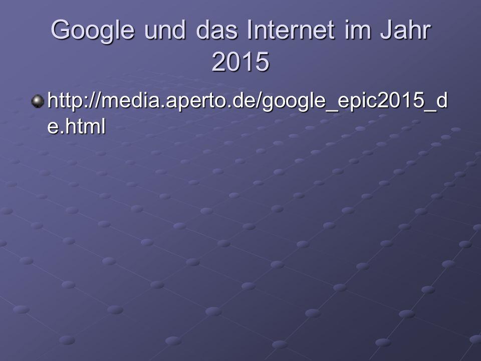 Google und das Internet im Jahr 2015 http://media.aperto.de/google_epic2015_d e.html