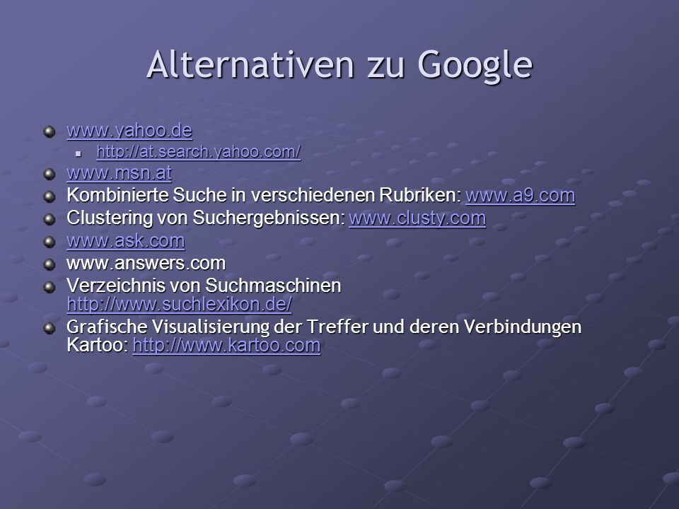 Alternativen zu Google www.yahoo.de http://at.search.yahoo.com/ http://at.search.yahoo.com/ http://at.search.yahoo.com/ www.msn.at Kombinierte Suche i