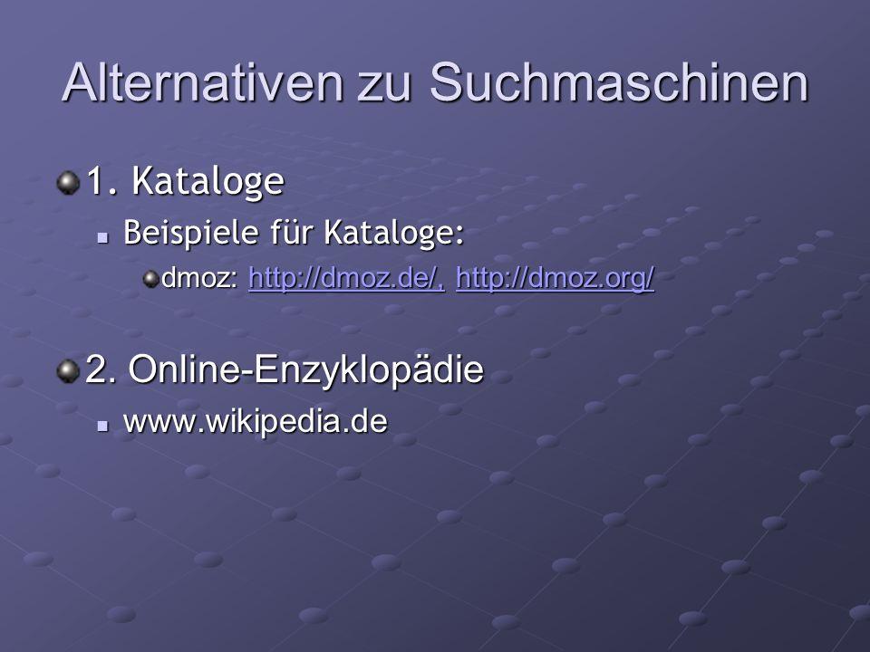 Alternativen zu Suchmaschinen 1. Kataloge Beispiele für Kataloge: Beispiele für Kataloge: dmoz: http://dmoz.de/, http://dmoz.org/ http://dmoz.de/,http