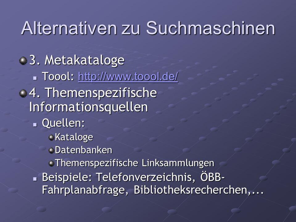 Alternativen zu Suchmaschinen 3. Metakataloge Toool: http://www.toool.de/ Toool: http://www.toool.de/ http://www.toool.de/ 4. Themenspezifische Inform