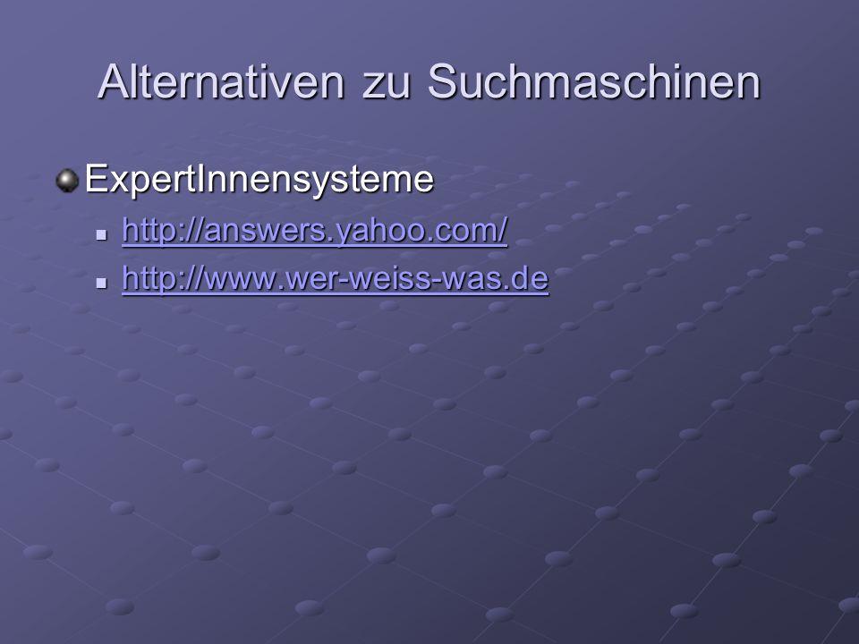 Alternativen zu Suchmaschinen ExpertInnensysteme http://answers.yahoo.com/ http://answers.yahoo.com/ http://answers.yahoo.com/ http://www.wer-weiss-wa